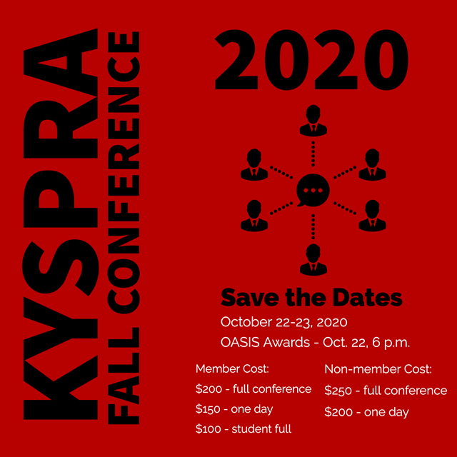 KYSPRA Fall Conference 2020 Save the Date Oct 22-23 OASIS Awards Oct 22 at 6 p.m. Member coast $200 full conference, $150 one day, $100 student full, Nonmember coast $250 full conference, $200 one day